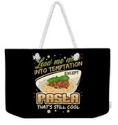 Lead Me Not Into Temptation Except Pasta Thats Still Cool Weekender Tote Bag
