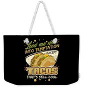 Lead Me Not Into Temptation Except Tacos Thats Still Cool Weekender Tote Bag