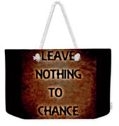 Leave Nothing To Chance Weekender Tote Bag