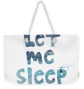 Let Me Sleep  Weekender Tote Bag