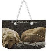 Let Sleeping Dogs Lie Weekender Tote Bag
