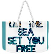 Let The Sea Set You Free Weekender Tote Bag