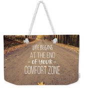 Life Begins At The End Of Your Comfort Zone Weekender Tote Bag