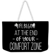Life Begins At The End Of Your Comfort Zone Tee Weekender Tote Bag