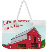 Life Is Better On A Farm Weekender Tote Bag