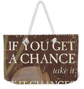 Life Is.... Weekender Tote Bag
