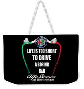 Life Is Too Short With Boring Car Weekender Tote Bag