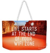 Life Starts At The End Of Your Wifi Zone Weekender Tote Bag