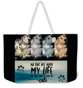 Life With My Dog Weekender Tote Bag by Kathy Tarochione