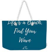 Lifes A Beach Weekender Tote Bag