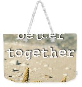 Life's Better Together Starfish Weekender Tote Bag