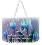 Life's Second Chance Is Tomorrow Weekender Tote Bag