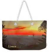 Listen . . . Hear Weekender Tote Bag