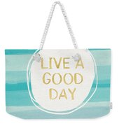 Live A Good Day- Art By Linda Woods Weekender Tote Bag