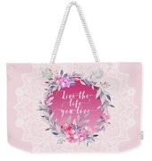 Live The Life You Love   Weekender Tote Bag