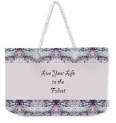 Live Your Life To The Fullest Weekender Tote Bag