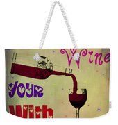 Love The Wine Your With Weekender Tote Bag