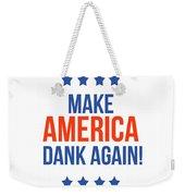 Make America Dank Again- Art By Linda Woods Weekender Tote Bag