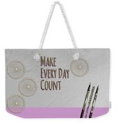 Make Every Day Count Weekender Tote Bag