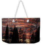 Many Times In Life One Is Faced... Weekender Tote Bag