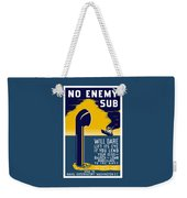 No Enemy Sub Will Dare Lift Its Eye Weekender Tote Bag by War Is Hell Store