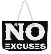No Excuses - Motivational And Inspirational Quote 2 Weekender Tote Bag