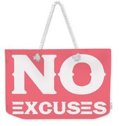 No Excuses - Motivational And Inspirational Quote 3 Weekender Tote Bag