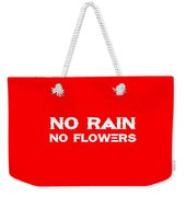 No Rain No Flowers - Life Inspirational Quote 3 Weekender Tote Bag