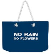 No Rain No Flowers - Life Inspirational Quote Weekender Tote Bag