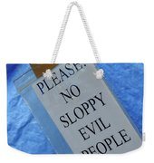 No Sloppy Evil People Weekender Tote Bag