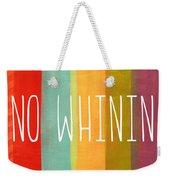 No Whining Weekender Tote Bag