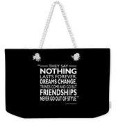 Nothing Lasts Forever Weekender Tote Bag