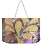 Only As Much As I Dream Can I Be Weekender Tote Bag