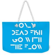 Only Dead Fish Go With The Flow - Motivational And Inspirational Quote Weekender Tote Bag