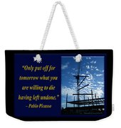 Only Put Off Tomorrow What You Are Willing Weekender Tote Bag