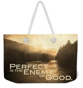 Perfect Is The Enemy Of Good Weekender Tote Bag