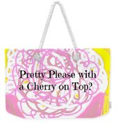 Pretty Please With A Cherry On Top Weekender Tote Bag