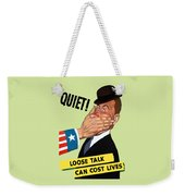 Quiet - Loose Talk Can Cost Lives  Weekender Tote Bag