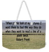 Robert Frank Quote Weekender Tote Bag