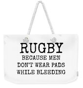 Rugby Because Men Don't Wear Pads While Bleeding Weekender Tote Bag