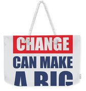 Small Change Can Make A Big Difference Motivational Quotes Poster Weekender Tote Bag by Lab No 4 The Quotography Department