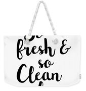 So Fresh And So Clean Clean Weekender Tote Bag