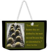 Some Succeed Because They Are Destined To Weekender Tote Bag