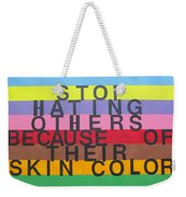 Stop Hating Others Because Of Their Skin Color Weekender Tote Bag