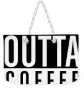Straight Outta Coffee Weekender Tote Bag