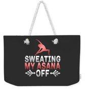 Sweating My Asana Off Weekender Tote Bag