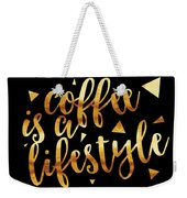 Text Art Coffee Is A Lifestyle - Golden And Black Weekender Tote Bag
