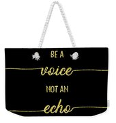 Text Art Gold Be A Voice Not An Echo Weekender Tote Bag