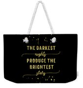 Text Art Gold The Darkest Nights Produce The Brightest Stars Weekender Tote Bag