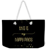 Text Art Gold This Is My Happy Place Weekender Tote Bag